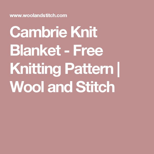 Cambrie Knit Blanket Free Knitting Pattern Wool And Stitch